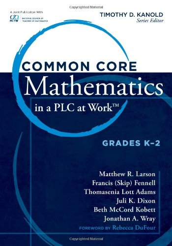 Common Core Mathematics in a PLC at Work, Grades K-2: Larson, Matthew R.; Fennell, Francis S.; ...