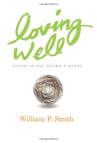 Loving Well (Even If You Haven't Been): William P. Smith