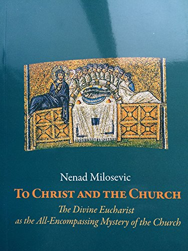 9781936773053: To Christ and the Church, The Divine Eucharist As the All-Encompassing Mystery of the Church