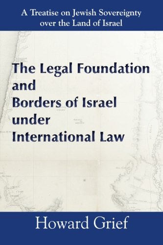 9781936778553: The Legal Foundation And Borders Of Israel Under International Law: A Treatise on Jewish Sovereignty over the Land of Israel