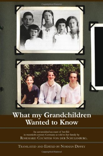 9781936780204: What my Grandchildren Wanted to Know: An unvarnished account of her life in twentieth-century Germany as told to her family by Rosemarie Countess Von Der Schulenberg