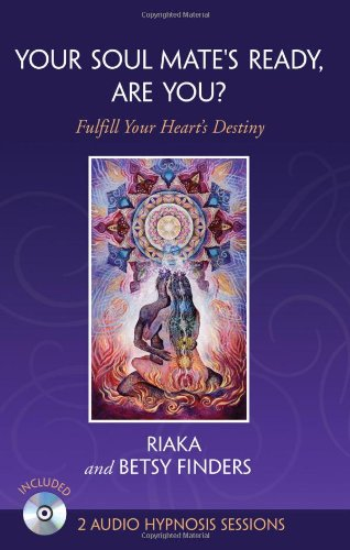 9781936780518: Your Soul Mate's Ready, Are You?: Fulfill Your Heart's Destiny