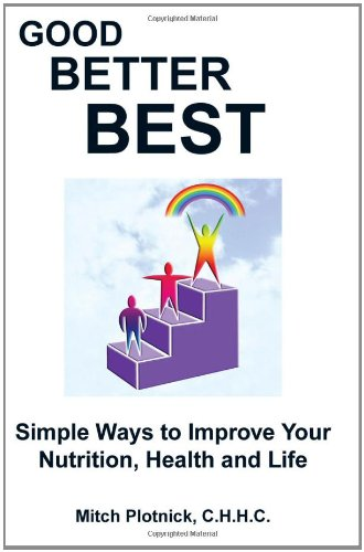 9781936780662: Good Better Best: Simple Ways to Improve Your Nutrition, Health and Life