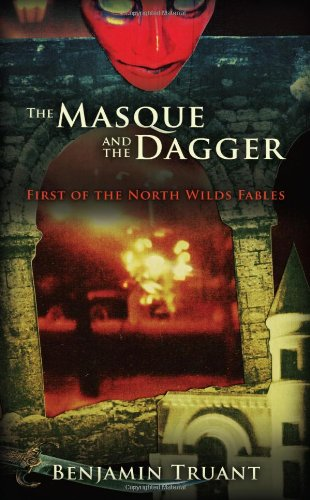 The Masque and the Dagger: First of the North Wilds Fables: Benjamin Truant