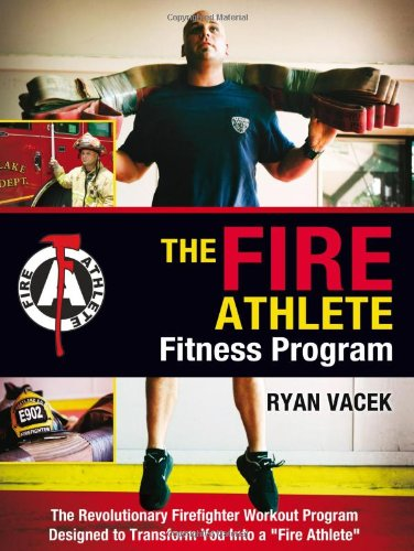 9781936782215: The Fire Athlete Fitness Program: The Revolutionary Firefighter Workout Program Designed to Transform You Into a