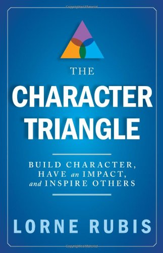 9781936782604: The Character Triangle - Build Character, Have an Impact, and Inspire Others