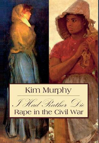 9781936785162: I Had Rather Die: Rape in the Civil War