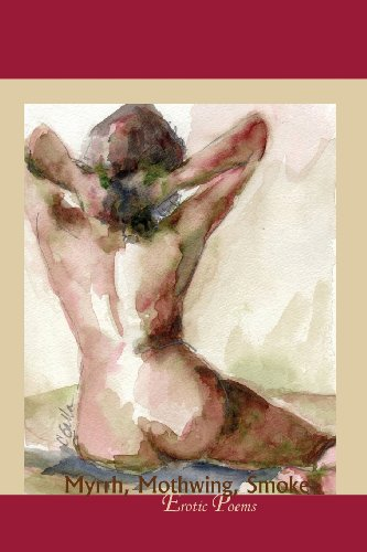 9781936797271: Myrrh, Mothwing, Smoke: Erotic Poems (Tupelo Press Chapbooks)