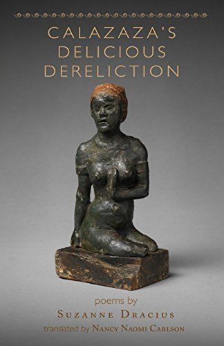 Calazaza's Delicious Dereliction (Tupelo Press Poetry in Translation): Suzanne Dracius