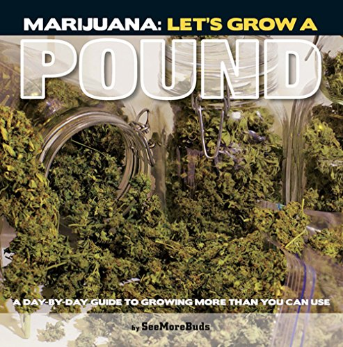 9781936807017: Marijuana: Let's Grow a Pound: A Day by Day Guide to Growing More Than You Can Smoke