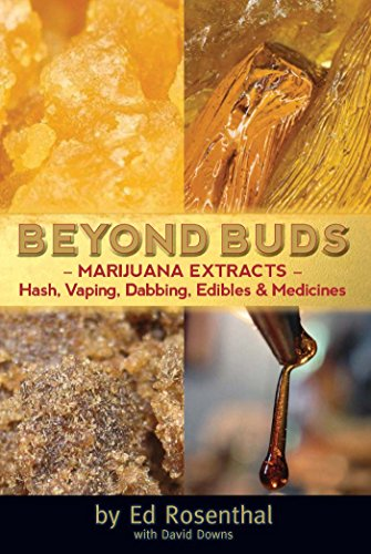 Beyond Buds : Marijuana Extracts- Hash, Vaping, Dabbing , Edibles and Medicines: Ed Rosenthal