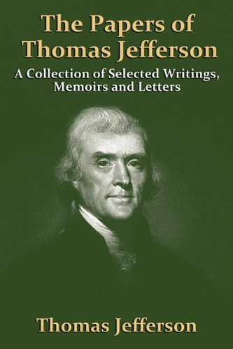 9781936828104: The Papers Of Thomas Jefferson: A Collection of Selected Writings, Memoirs and Letters
