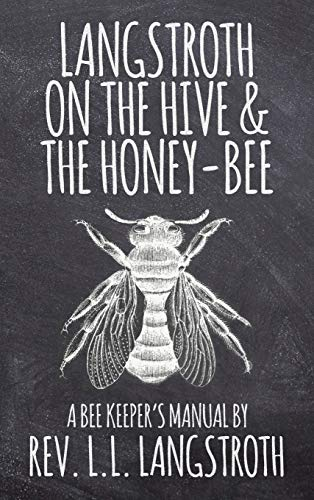 Langstroth on the Hive and the Honey-Bee,: Langstroth, L. L.
