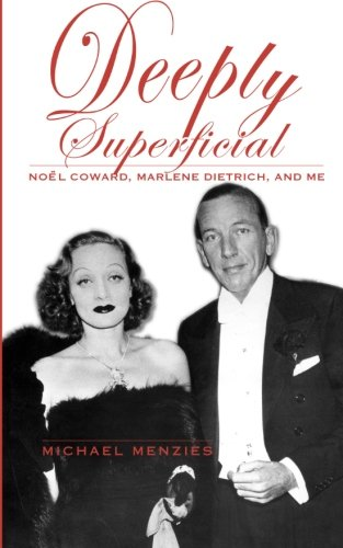 Deeply Superficial: Noel Coward, Marlene Dietrich, and Me