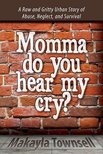 9781936840953: Momma Do You Hear My Cry?: A Raw and Gritty Urban Story of Abuse, Neglect, and Survival