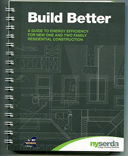 9781936842063: Build Better - Guide to Energy Efficient Construction for One and Two Family Homes