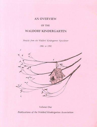 9781936849130: An Overview of the Waldorf Kindergarten: v. 1: Articles from the Waldorf Kindergarten Newsletter 1981-1992