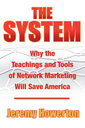 THE SYSTEM Why the Teachings and Tools of Network Marketing Will Save America: Jeremy Howerton