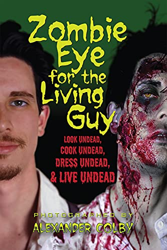 Zombie Eye for the Living Guy: Look Undead, Cook Undead, Dress Undead, & Live Undead: Colby, ...