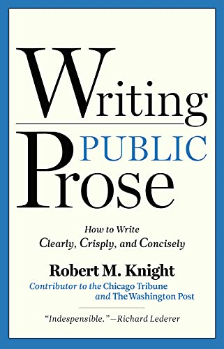 9781936863013: Writing Public Prose: How to Write Clearly, Crisply, and Concisely