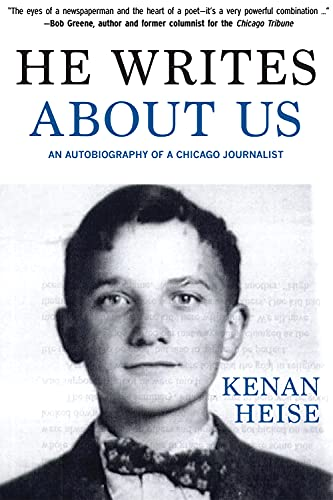 He Writes About Us: An Autobiography of a Chicago Journalist: Heise, Kenan