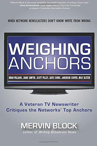 9781936863396: Weighing Anchors: When Network Newscasters Don't Know Write from Wrong