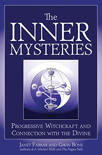 The Inner Mysteries: Progressive Witchcraft and Connection to the Divine: Farrar, Janet; Bone, ...