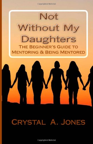 9781936867523: Not Without My Daughters: The Beginner's Guide to Mentoring and Being Mentored