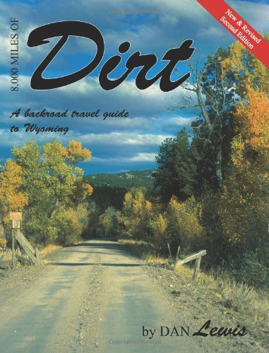 9781936870011: 8,000 Miles of Dirt: A Backroad Travel Guide to Wyoming