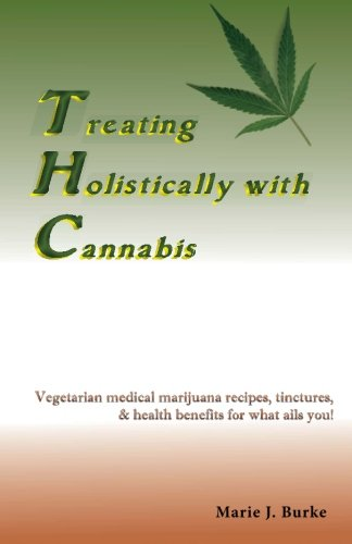 9781936874163: Treating Holistically with Cannabis: Vegetarian medical marijuana recipes, tinctures, & health benefits for what ails you!
