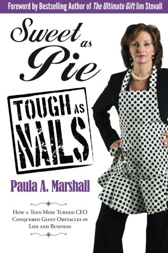 9781936875009: Sweet as Pie, Tough as Nails: How a Teen Mom Turned CEO Conquered Giant Obstacles in Life and Business