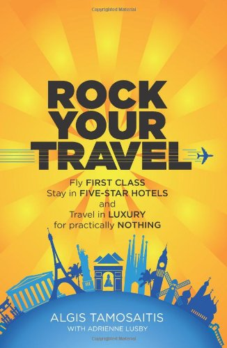 9781936875092: Rock Your Travel: Fly First Class, Stay in Five-Star Hotels and Travel in Luxury for practically Nothing