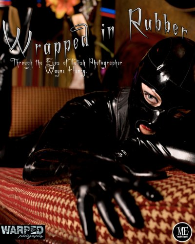 9781936882229: Wrapped in Rubber: Through the eyes of fetish photographer Wayne Henry