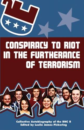 Conspiracy to Riot in the Furtherance of Terrorism: The Collective Autobiography of the RNC 8: ...