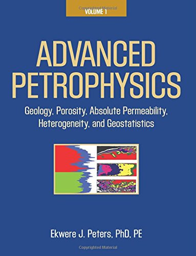 9781936909445: Advanced Petrophysics: Volume 1: Geology, Porosity, Absolute Permeability, Heterogeneity, and Geostatistics
