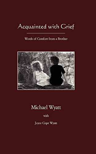Acquainted with Grief: Wyatt, Michael; Wyatt,