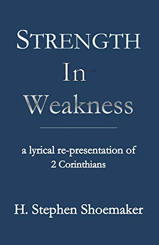 9781936912667: Strength in Weakness: A Lyrical Re-presentation of 2 Corinthians