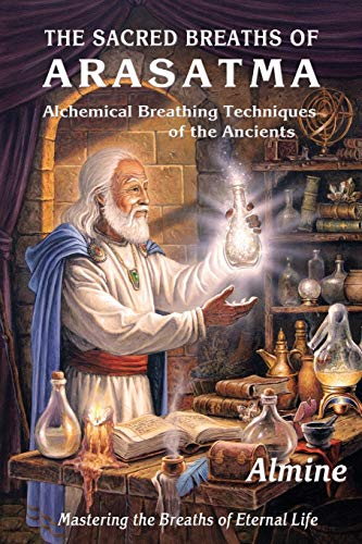 9781936926640: The Sacred Breaths of Arasatma: Alchemical Breathing Techniques of the Ancients--Mastering the Breaths of Eternal Life The Sacred Breathing Techniques Of Arasatma