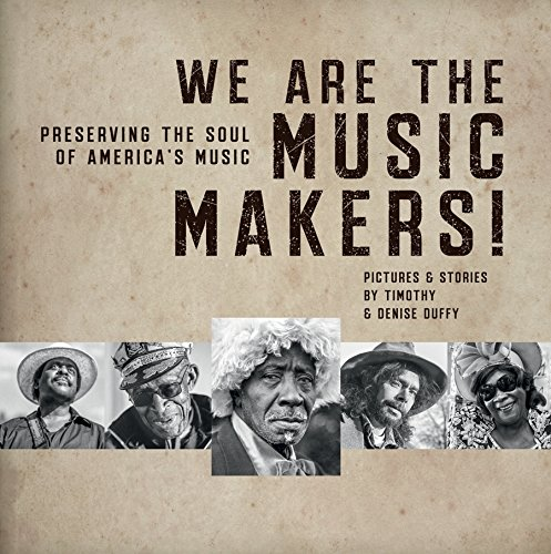 We Are The Music Makers! Preserving the Soul of America's Music: Timothy and Denise Duffy