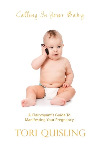 9781936965663: Calling In Your Baby: A Clairvoyant's Guide to Manifesting Your Pregnancy