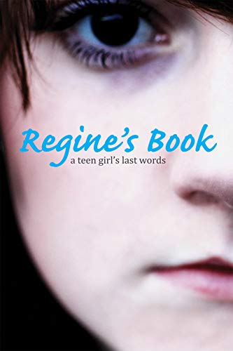 9781936976010: Regine's Book: A Teen Girl's Last Words (Junior Library Guild Selection)