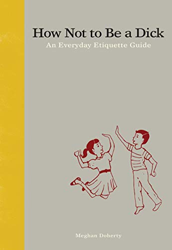 9781936976027: How Not to Be a Dick: An Everyday Etiquette Guide