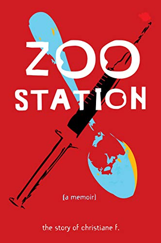 9781936976225: Zoo Station: The Story of Christiane F. (True Stories)