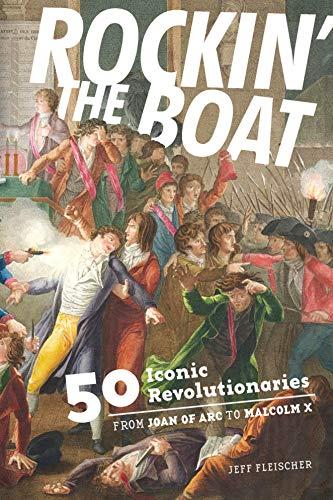 9781936976744: Rockin' the Boat: 50 Iconic Revolutionaries - From Joan of Arc to Malcom X