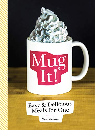 Mug It!: Easy & Delicious Meals for One: McElroy, Pam