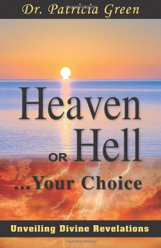 9781936989195: Heaven or Hell...your Choice: Unveiling Divine Revelations