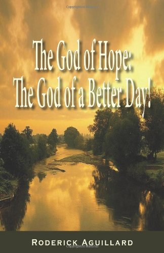 The God of Hope: The God of a Better Day: Roderick Aguillard