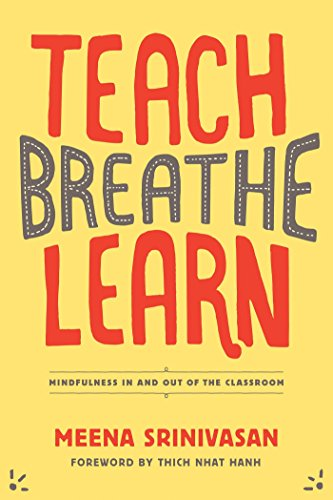 Teach, Breathe, Learn: Mindfulness in and Out of the Classroom: Srinivasan, Meena