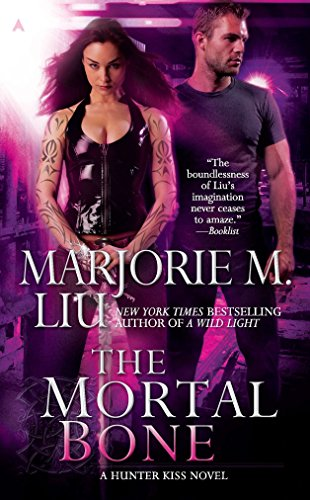 The Mortal Bone (A Hunter Kiss Novel, Book 4): Liu, Marjorie M.