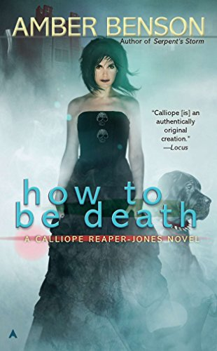 How to be Death (A Calliope Reaper-Jones Novel): Benson, Amber